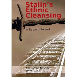 Stalin's Ethnic Cleansing in Eastern Poland. Tales of the Deported 1940-1946